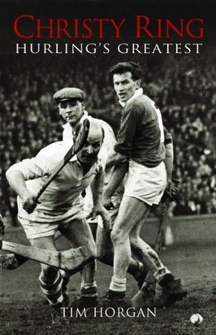 Christy Ring: Hurling's Greatest - Irish Sport Biography - Biography - Books