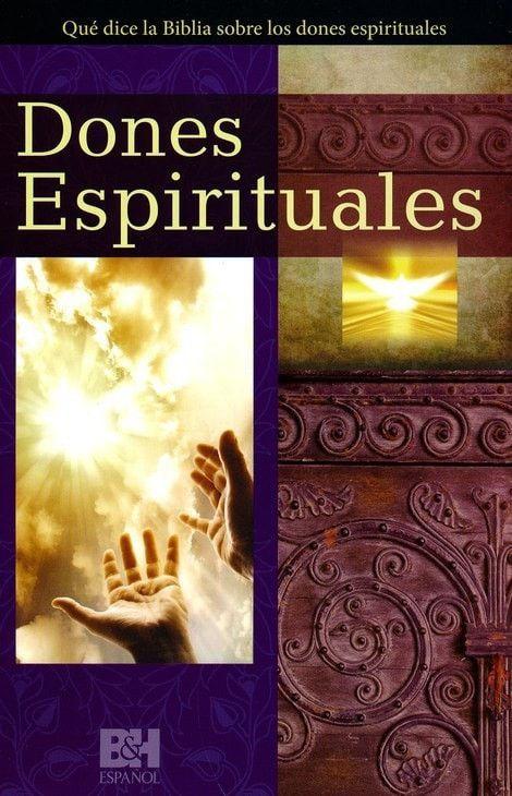 Dones espirituales: Que dice la Biblia sobre los dones espirituales (Spiritual Gifts: What the Bible Says about Spiritual Gifts)