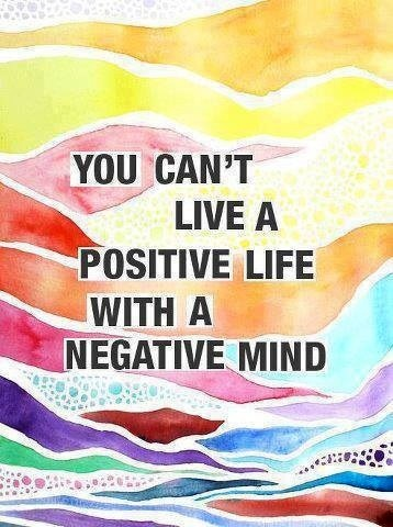 """You can't live a positive life with a negative mind"" quote via Carol's Country Sunshine on Facebook"