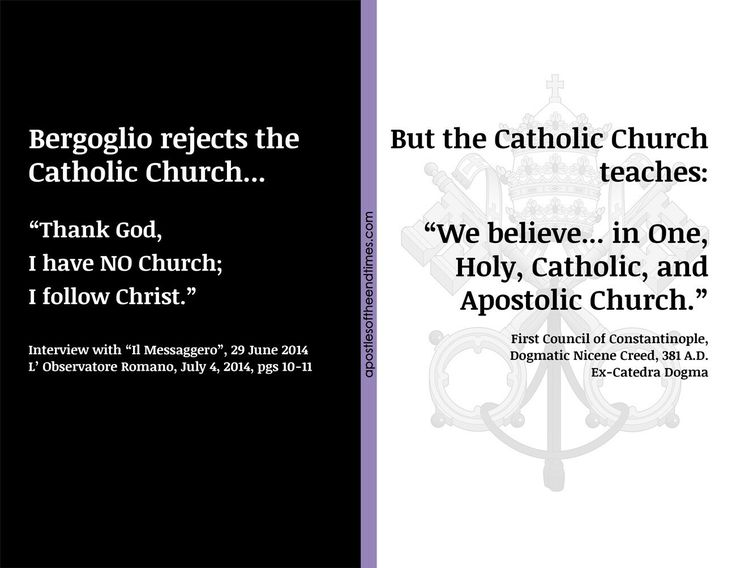 I believe in One, Holy, Catholic, and Apostolic Church. Do you? Bergoglio doesn't because he is not Catholic.