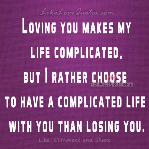 Loving you makes my life complicated