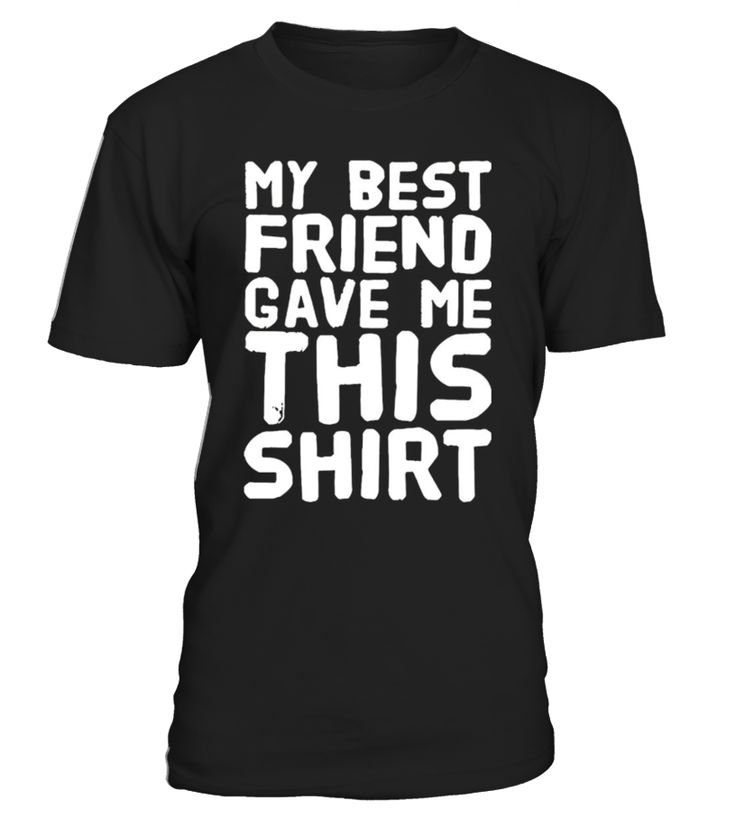 My Best Friend Gave Me This Shirt , Birthday shirt , Birthday gifts , birthday girl shirt , Easter , birthday boy shirt , Christmas , Easter shirt , gifts idea for mom , mother , dad , father , sister , daughter , grandmother , grandfather , aunt , teacher   awesome birthday gift , best birthday gift, happy birthday , gift for women, birthday gift for women , birthday gift for men , valentine , mother's day , father's day , doctor                           ...