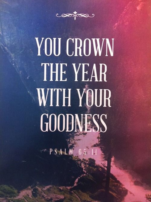Psalm 65:11 -- A crown is a circle...the Lord is surrounding me with His goodness!
