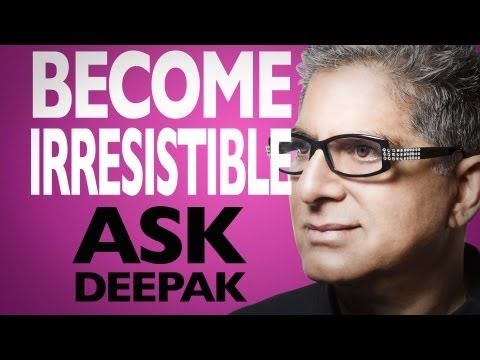 What Can Make You Irresistible? Ask Deepak!