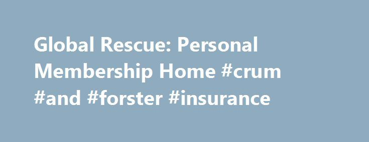 Global Rescue: Personal Membership Home #crum #and #forster #insurance http://turkey.nef2.com/global-rescue-personal-membership-home-crum-and-forster-insurance/  # We are the world's leading membership organization providing evacuation, medical, security and travel risk management services to individuals/families, enterprises and governments. Legal Notice Global Rescue Mobile Apps are designed for operation on the current versions of Android and iOS operating systems. Availability of…