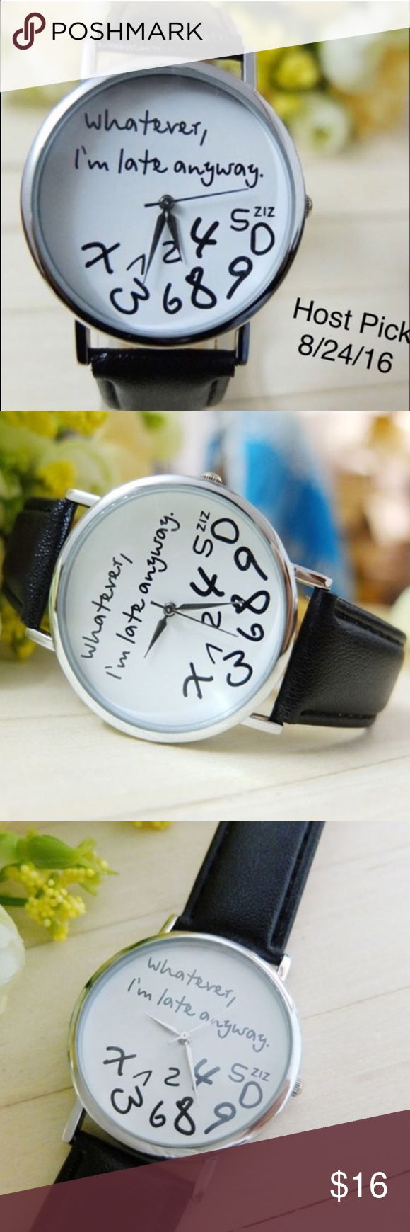 "⚡️SALE⚡️""Whatever, I'm Late Anyway"" Leather Watch Super Cute And Fun!!! Perfect For A Gift Or For Yourself!!! Faux Black Leather. Brand New Boutique Item In Packaging. 🚫 No Trades Boutique Accessories Watches"