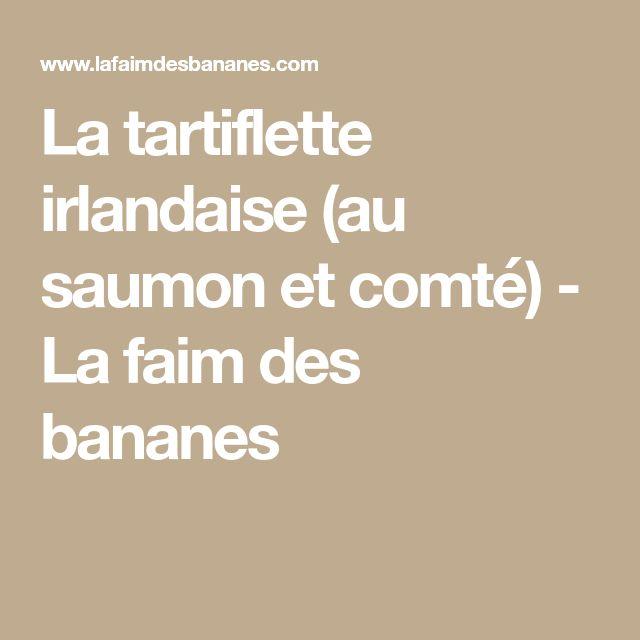 La tartiflette irlandaise (au saumon et comté) - La faim des bananes