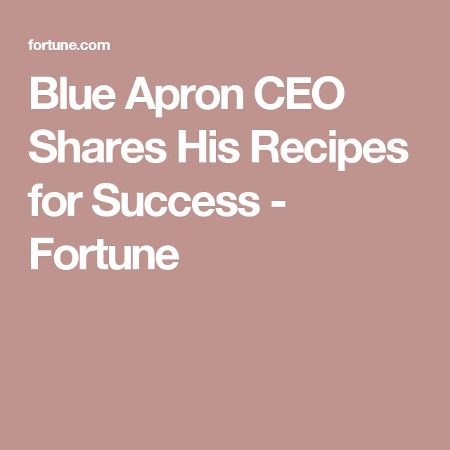 Blue Apron CEO Shares His Recipes for Success - Fortune