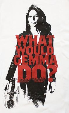 sons of anarchy gemma quotes - Google Search