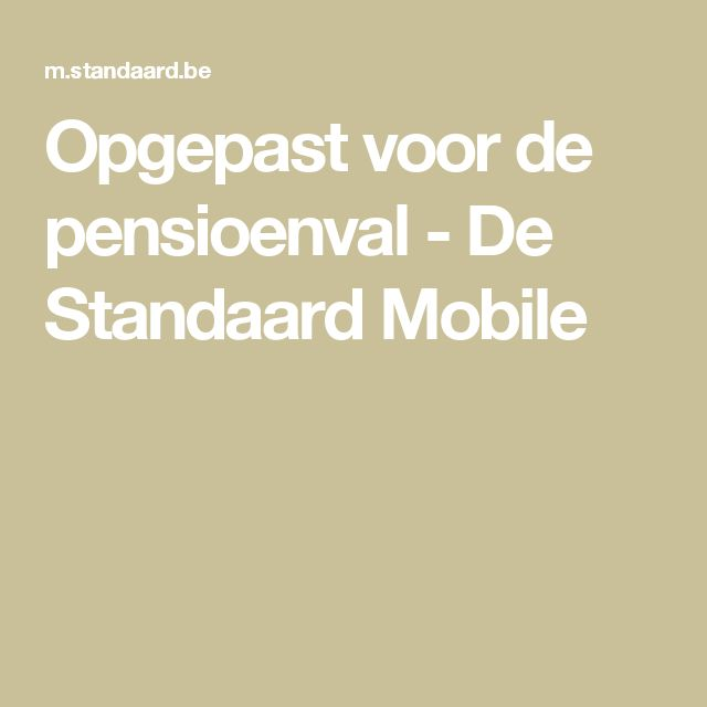Opgepast voor de pensioenval - De Standaard Mobile