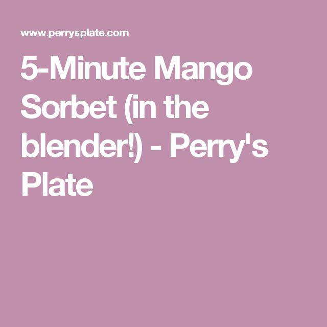 5-Minute Mango Sorbet (in the blender!) - Perry's Plate