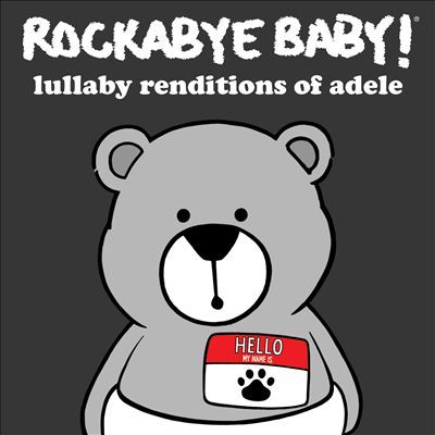Rockabye Baby! Lullaby Renditions of Adele: Featuring lullaby renditions of: Hello, Someone Like You, Rolling in the Deep, Set Fire to the Rain, Rumor Has It, Hometown Glory, Skyfall, Million Years Ago, Turning Tables, Chasing Pavements, Make You Feel My Love and When We Were Young.