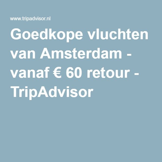 Goedkope vluchten van Amsterdam - vanaf €60 retour - TripAdvisor