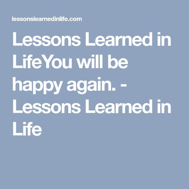 Lessons Learned in LifeYou will be happy again. - Lessons Learned in Life