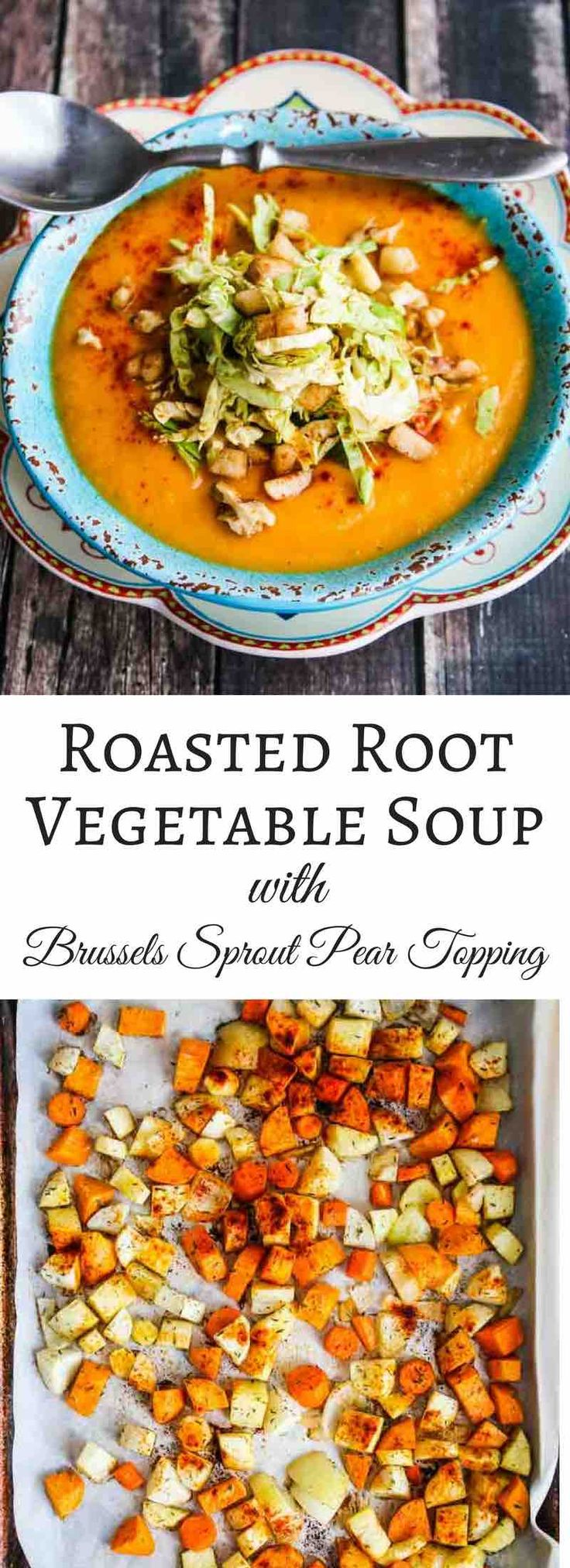 Roasted Root Vegetable Soup with Brussels Sprout Pear Topping - this velvety smooth soup topped with a cool crisp salad is healthy, delicious and vegan:
