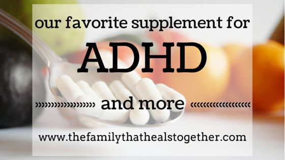 Natural Treatment for ADHD and Other Behavioral Disorders: Our Favorite Supplement from The Family That Heals Together