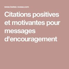 Citations positives et motivantes pour messages d'encouragement