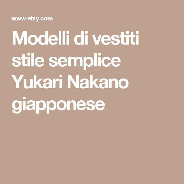 Modelli di vestiti stile semplice Yukari Nakano giapponese