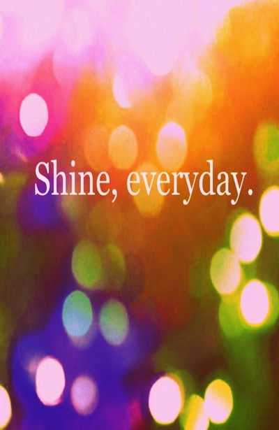 Shine and sparkle everyday!