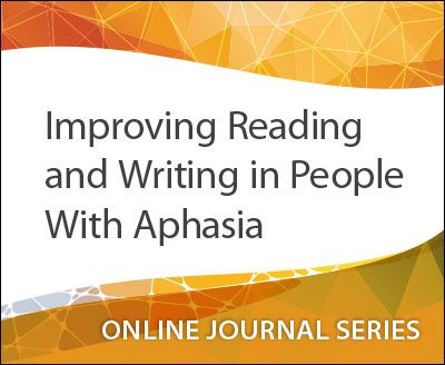 This online journal course explores treatment approaches to improve reading and writing skills in people with aphasia. Earn 0.35 ASHA CEUs.