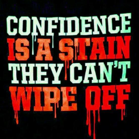 """""""Confidence is a stain they can't wipe off."""" Too true! #quotes #motivation #inspiration"""