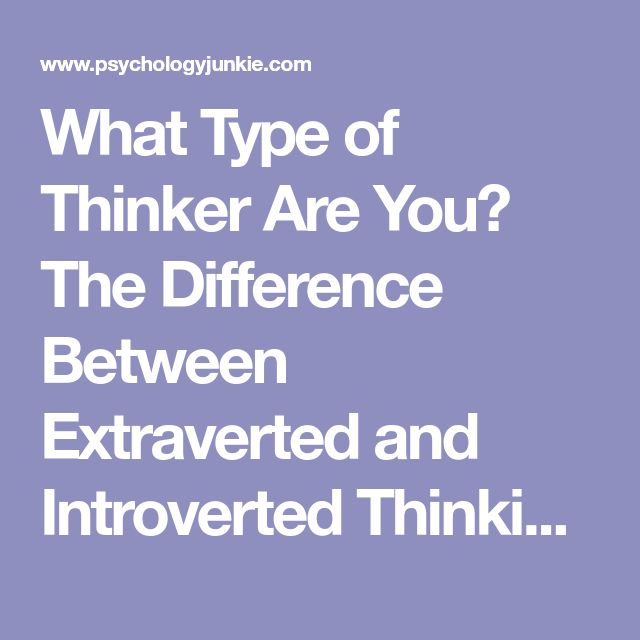 What Type of Thinker Are You? The Difference Between Extraverted and Introverted Thinking - Psychology Junkie