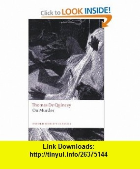 On Murder (Oxford Worlds Classics) (9780199539048) Thomas De Quincey, Robert Morrison , ISBN-10: 0199539049  , ISBN-13: 978-0199539048 ,  , tutorials , pdf , ebook , torrent , downloads , rapidshare , filesonic , hotfile , megaupload , fileserve