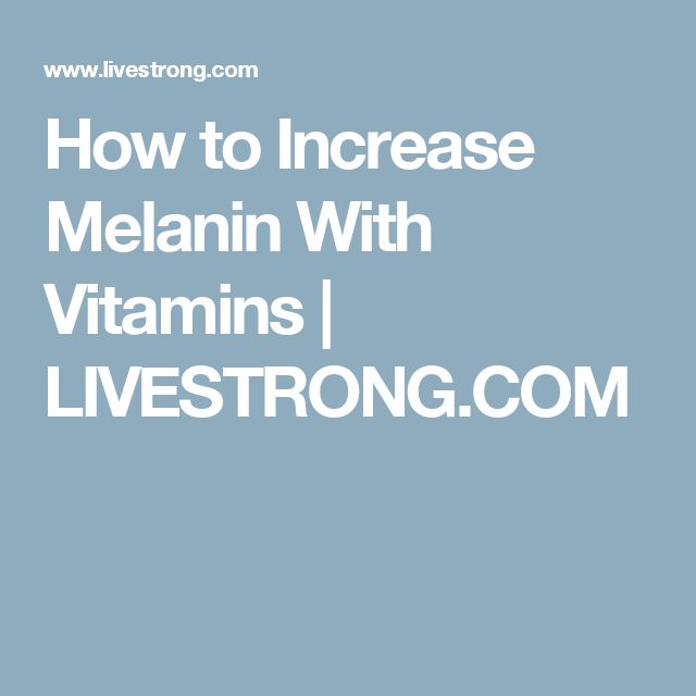 How to Increase Melanin With Vitamins | LIVESTRONG.COM