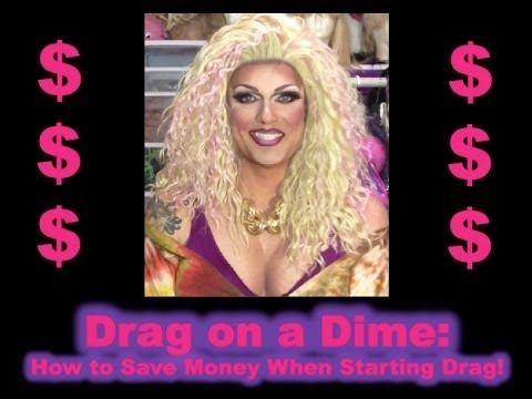 """""""Drag on a Dime"""" - Cost Saving Tips for Aspiring Drag Queens (+playlist)"""