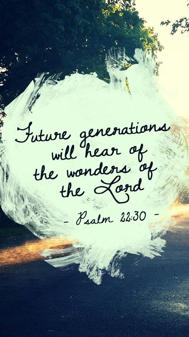 Future generations will hear of the wonder of the Lord.