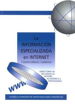 La información especializada en Internet : directorio de recursos de interés académico y profesional ,coordinado por Ángeles Maldonado Martínez y Luis Rodríguez Yunta.L/Bc 001 INF  http://almena.uva.es/search~S1*spi?/cL%2FBc+001+/cl+bc+001/1%2C55%2C62%2CE/frameset&FF=cl+bc+001+inf&1%2C1%2C