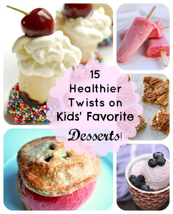 15 Healthy Twists On Kids Favorite Dessert Recipes