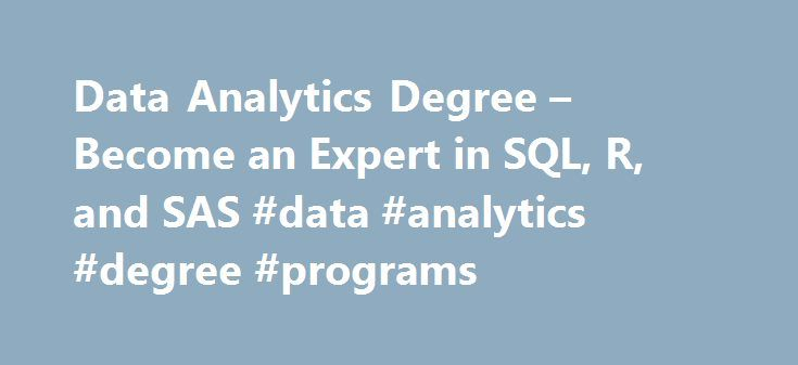 Data Analytics Degree – Become an Expert in SQL, R, and SAS #data #analytics #degree #programs http://eritrea.remmont.com/data-analytics-degree-become-an-expert-in-sql-r-and-sas-data-analytics-degree-programs/  # Excel Your Data-Driven Career Earn a Data Analytics Bachelor's Degree Build upon your technology skills while broadening your business acumen with a Data Analytics Bachelor's degree. Our degree-completion program provides you with a combination of technical skills and business…