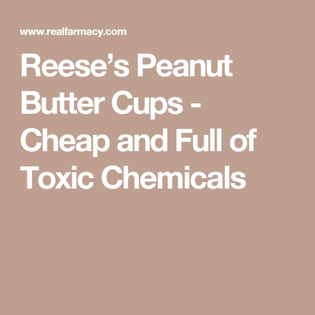 Reese's Peanut Butter Cups - Cheap and Full of Toxic Chemicals
