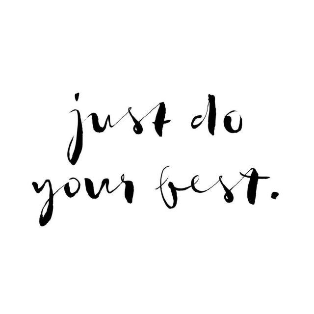 Just do your best. #quote #quoteoftheday #inspiration