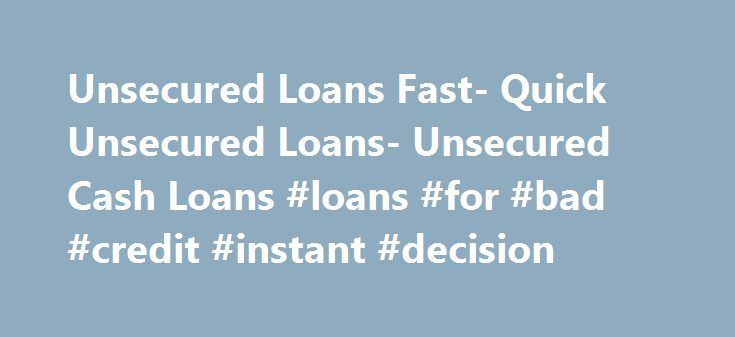 Unsecured Loans Fast- Quick Unsecured Loans- Unsecured Cash Loans #loans #for #bad #credit #instant #decision http://loan.remmont.com/unsecured-loans-fast-quick-unsecured-loans-unsecured-cash-loans-loans-for-bad-credit-instant-decision/  #quick loans for bad credit # Welcome To Unsecured Loans Fast Do you find yourself caught in a financial mess? Unplanned expenses caught you unaware? You don't need to worry anymore as we at Unsecured Loans Fast help people with customized financial…