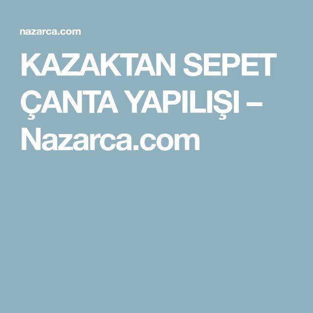 KAZAKTAN SEPET ÇANTA YAPILIŞI – Nazarca.com