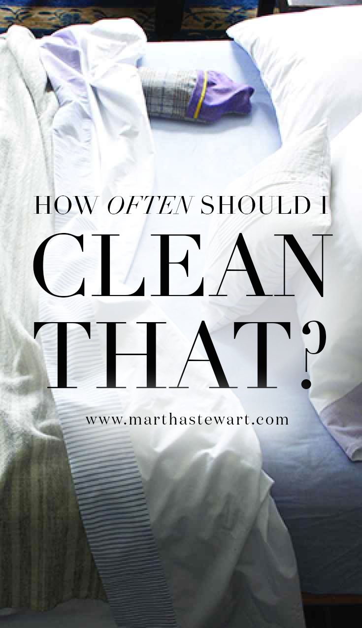 How Often Should I Clean That? | Martha Stewart Living -  Doing the dishes and washing your laundry are obviously things you do on the regular. But how often should you be changing your bedroom sheets? Or the ventilation hood over your kitchen stove? Each household item has a different cleaning schedule. Read on for your guide to what to clean and when to do it.