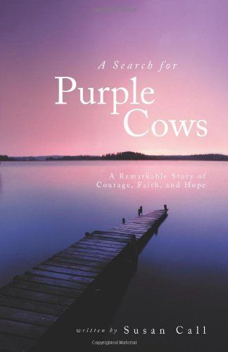 A Search for Purple Cows: A remarkable story of courage, faith and hope - book. P.S. Not really about purple cows. It's a metaphor for non-conformity.