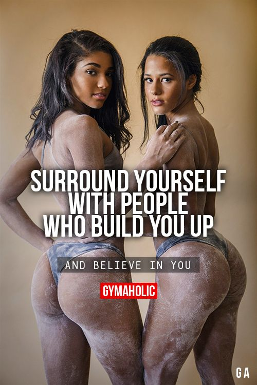 """gymaaholic: """"Surround Yourself With People Who Build You Up And believe in you. http://www.gymaholic.co """""""