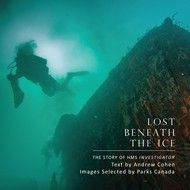 Lost Beneath the Ice – By Andrew Cohen | Dundurn -- The story of the bold voyage of HMS Investigator and the modern-day discovery of its wreck by Parks Canada's underwater archaeologists. #NonFiction
