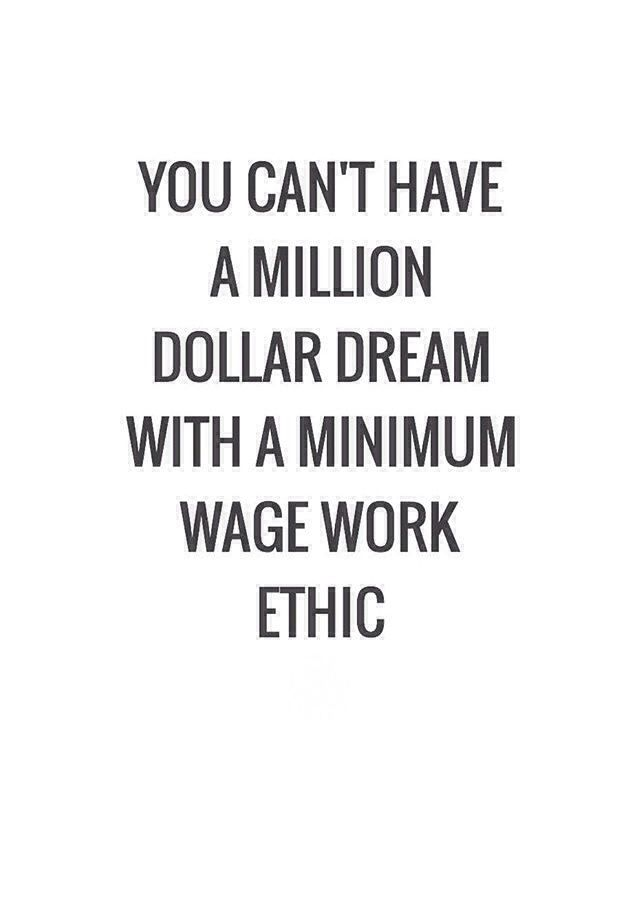 """""""You can't have a million dollar dream with a minimum wage work ethic."""" Stephen C Hogan - More at: http://quotespictures.net/21017/you-cant-have-a-million-dollar-dream-with-a-minimum-wage-work-ethic-stephen-c-hogan"""