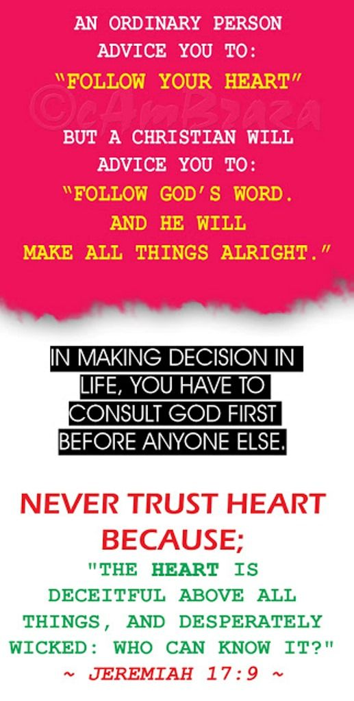 Jeremiah 17:9 (KJV) - The heart is deceitful above all things, and ...