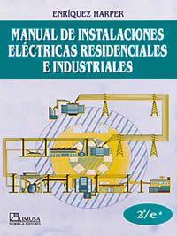 Manual de instalaciones eléctricas residenciales e industriales / Enríquez Harper, Gilberto  N° de pedido: 621.319 E595M 2010