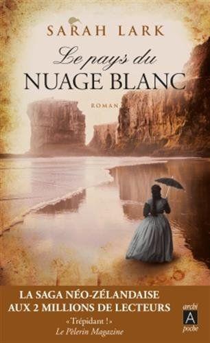 Le pays du nuage blanc par Sarah Lark - 2013 - 642p - En 1852, Hélène, une préceptrice londonienne, décide de répondre à une petite annonce matrimoniale et de tenter l'aventure à l'autre bout du monde. - B