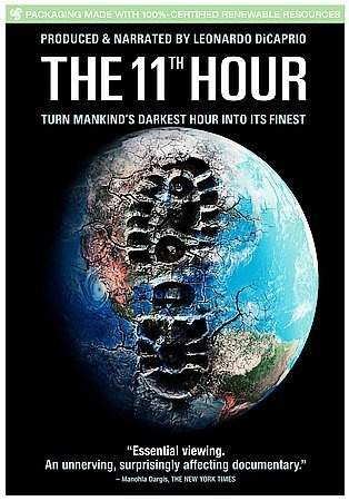 11th Hour [GF75 .E44 2008]  A look at the state of the global environment including visionary and practical solutions for restoring the planet's ecosystems. Directors: Leila Conners, Nadia Conners Writers: Leila Conners, Nadia Conners Stars: Leonardo DiCaprio, Kenny Ausubel, Thom Hartmann