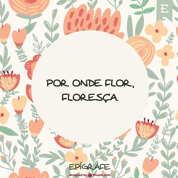 Por onde Flor, floresça.