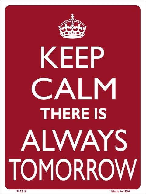 Keep Calm There Is Always Tomorrow