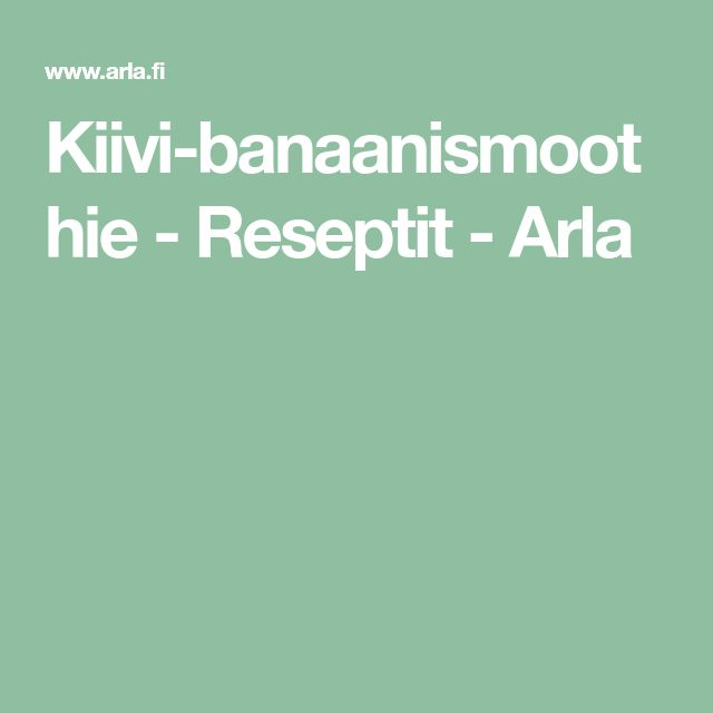 Kiivi-banaanismoothie - Reseptit - Arla
