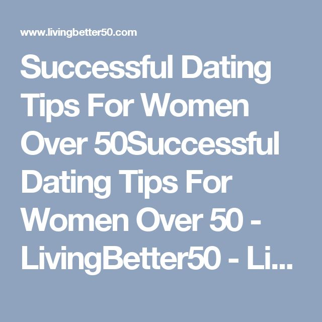 Successful Dating Tips For Women Over 50Successful Dating Tips For Women Over 50 - LivingBetter50 - LivingBetter50